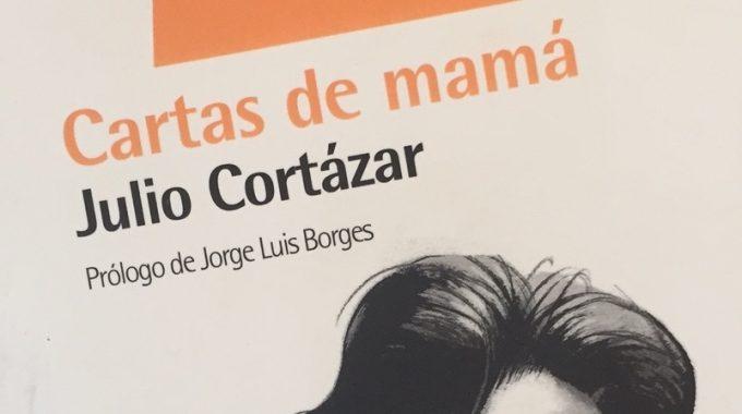 Mis Reseñas De Libros: Cartas De Mamá (Julio Cortázar)