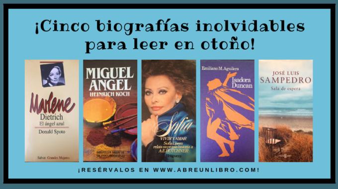 Cinco Biografías Inolvidables Para Leer En Otoño: ¡descúbrelas!