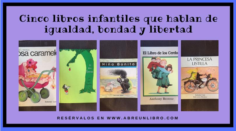 Cinco libros infantiles para cautivar a los niños con mensajes de ¡igualdad, bondad y libertad!