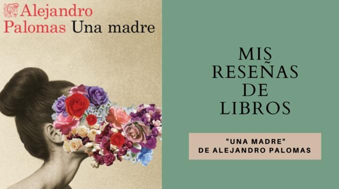 Mis Reseñas De Libros: Una Madre (Alejandro Palomas)