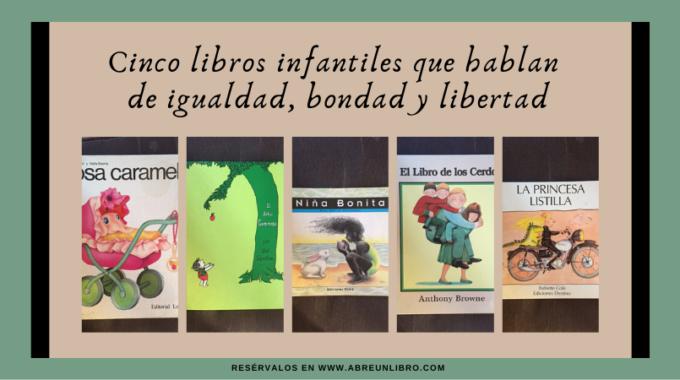 ¡Cinco Libros Para Enseñar A Los Niños Igualdad, Bondad Y Libertad!